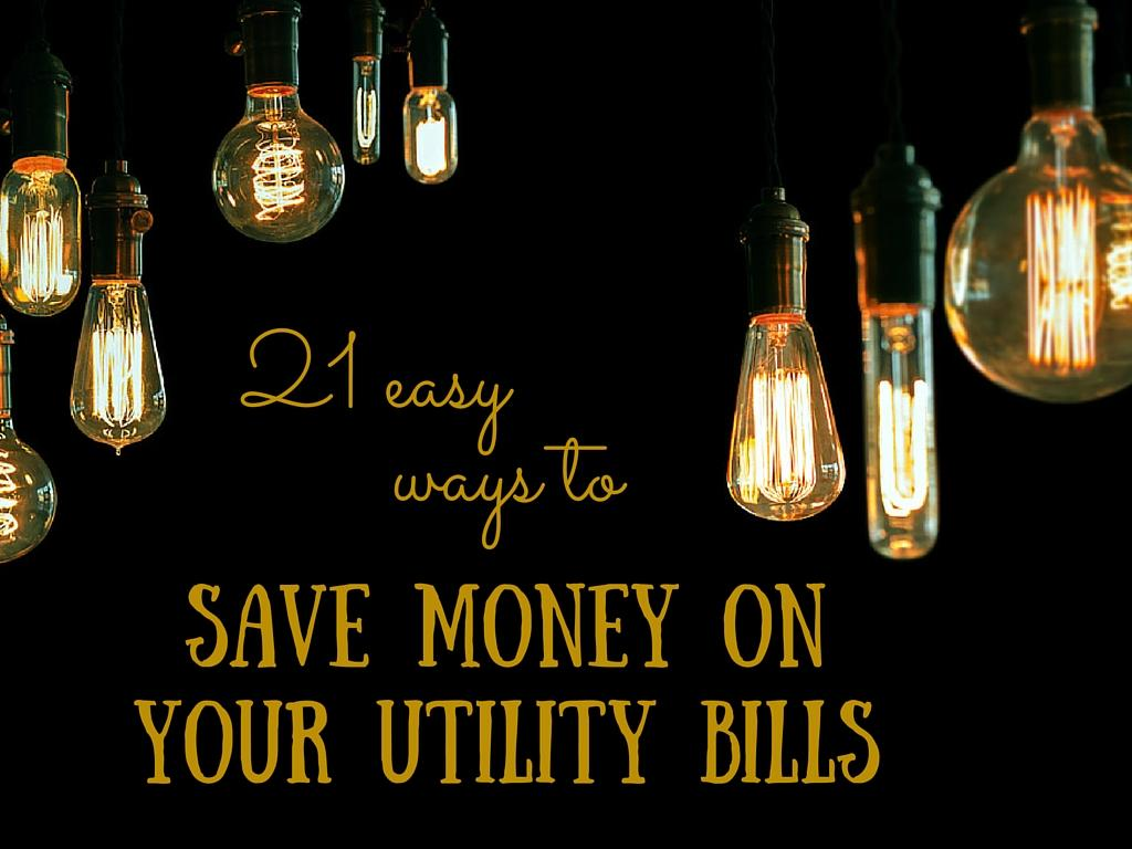 21 easy ways to save money on your utility bills